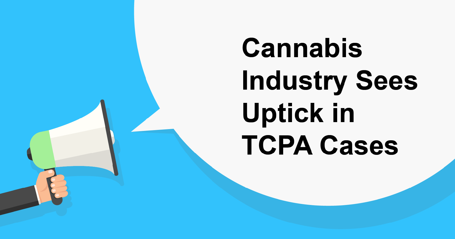 Cannabis Industry Sees Uptick in TCPA Cases